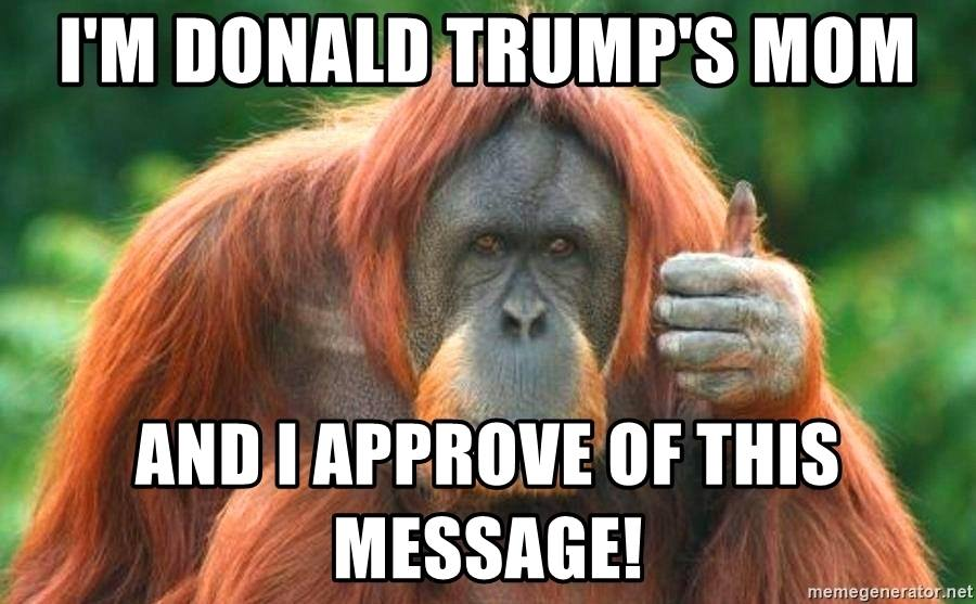 Trumps Mom approving this message